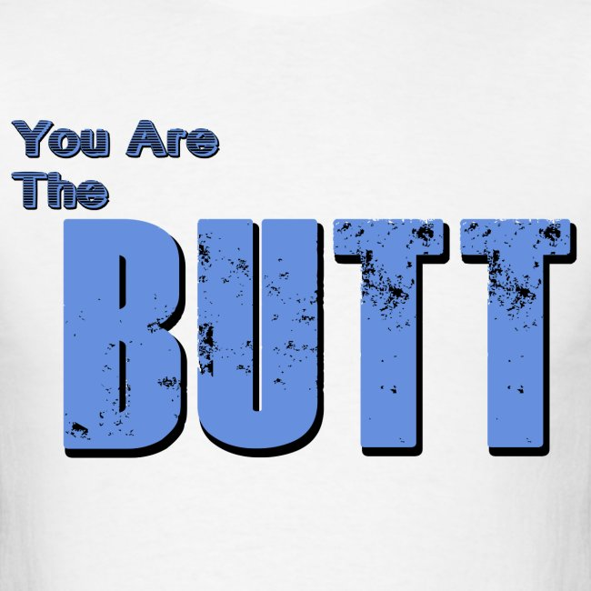 You Are The Butt