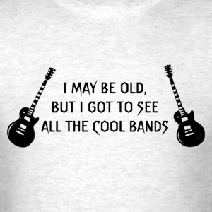 I may be old but got to see cool bands shirt - Men's T-Shirt