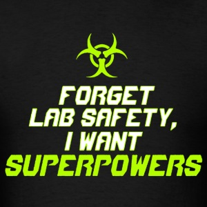 Forget lab safety I want superpowers shirt - Men's T-Shirt