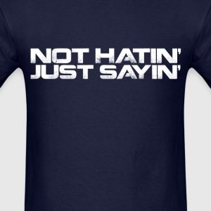 Not Hatin, Just Sayin (2) - Men's T-Shirt