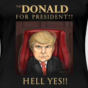 The Donald for President ?? Hell Yes !! - Women's Premium T-Shirt