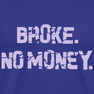 Broke. No Money. - Men's Premium T-Shirt