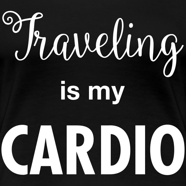 Traveling is my Cardio