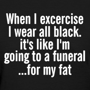 When I excercise I wear all black shirt - Women's T-Shirt