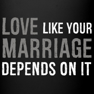 """Love Like your Marriage Depends on It"" Mug - Full Color Mug"