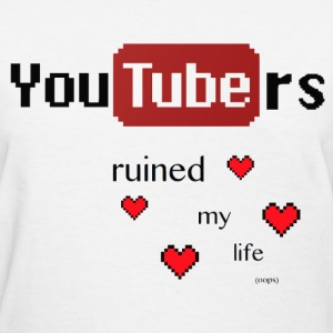 Youtubers Ruined My Life T-shirt - Women's T-Shirt