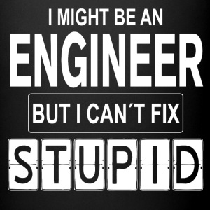 Engineer can't fix Stupid Mugs & Drinkware - Full Color Mug