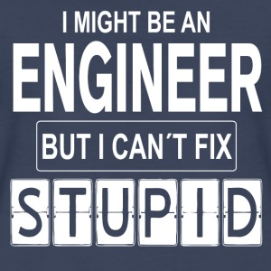 Engineer can't fix Stupid Women's T-Shirts - Women's Premium T-Shirt