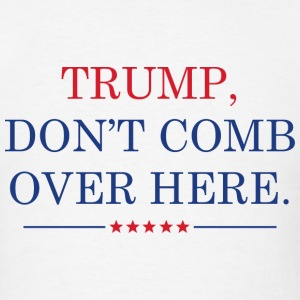Trump Don't Comb Over Here - Men's T-Shirt