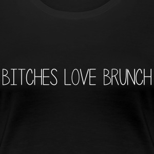 BITCHES LOVE BRUNCH - Women's Premium T-Shirt
