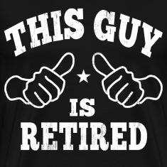 This Guy Is Retired T-Shirts