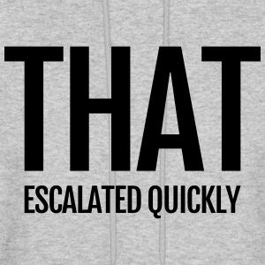 that escalated quickly conflict argument fun word Hoodies - Men's Hoodie
