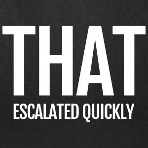 that escalated quickly conflict argument fun word Bags & backpacks - Tote Bag