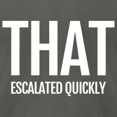 that escalated quickly conflict argument fun word T-Shirts