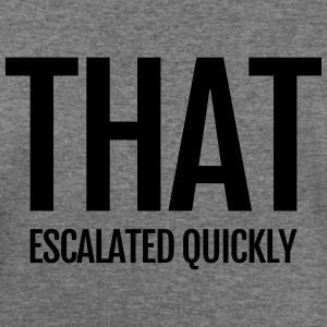that escalated quickly conflict argument fun word Long Sleeve Shirts - Women's Wideneck Sweatshirt