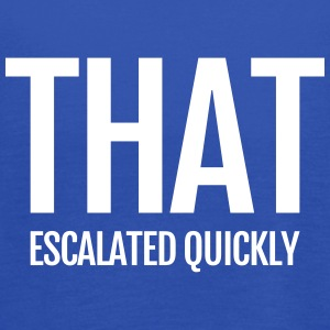 that escalated quickly conflict argument fun word Tanks - Women's Flowy Tank Top by Bella