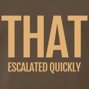 that escalated quickly conflict argument fun word T-Shirts - Men's Premium T-Shirt