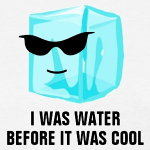 Ice Cube I Was Water Before It Was Cool shirt - Women's T-Shirt