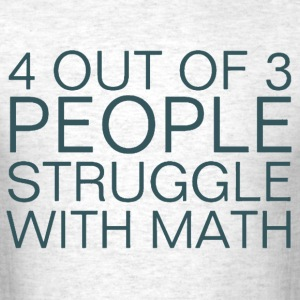 4 Out Of 3 People Struggle With Math Shirt - Men's T-Shirt