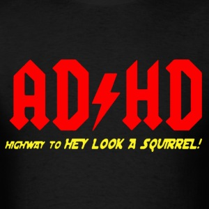 ADHD Highway to hey look a suirrell Shirt - Men's T-Shirt