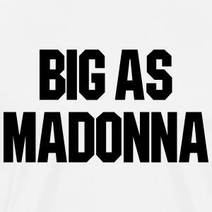 BIG AS MADONNA T-SHIRT - Men's Premium T-Shirt