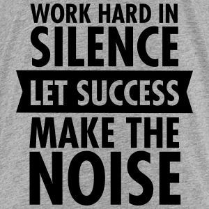 Work Hard In Silence - Let Success Make The Noise Baby & Toddler Shirts - Toddler Premium T-Shirt