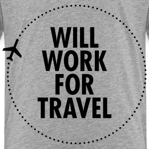 Will Work For Travel Baby & Toddler Shirts - Toddler Premium T-Shirt