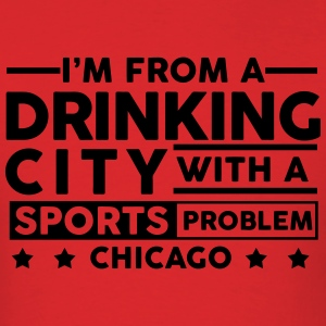 Drinking City Sports Problem - Chicago T-Shirts - Men's T-Shirt