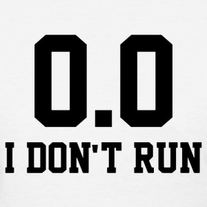 I don't run 0.0 funny marathon Ladies shirt - Women's T-Shirt