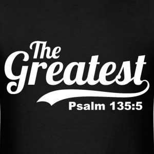 The Greatest Psalm 135:5 - Bible Verse Quote - Men's T-Shirt