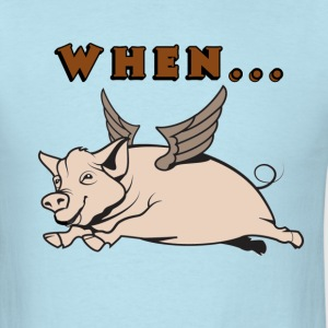 When Pigs Fly - Men's T-Shirt