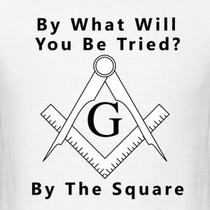 Masonic Square - By What Will You Be Tried? - Men's T-Shirt