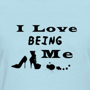 I Love Being Me - Women's T-Shirt