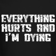 Everything Hurts and I'm Dying Long Sleeve Shirts