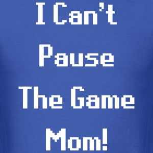 I Can't Pause The Game Mom! (Gaming) T-Shirts - Men's T-Shirt