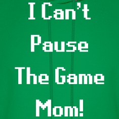 I Can't Pause The Game Mom! (Gaming) Hoodies