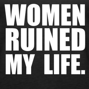 WOMEN ruined my life Tanks - Women's Premium Tank Top