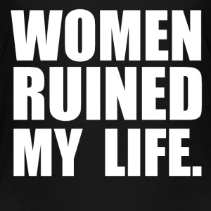 WOMEN ruined my life Baby & Toddler Shirts - Toddler Premium T-Shirt