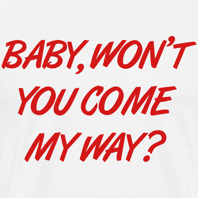 Baby, Won't You Come My Way?