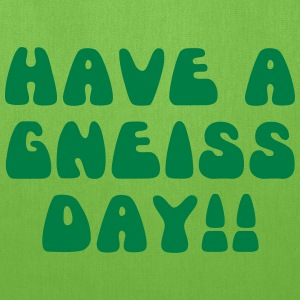 Have A Gneiss Day!! - Tote Bag