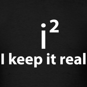 KEEP IT REAL T-Shirts - Men's T-Shirt