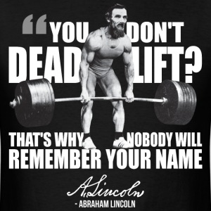 You Don't Deadlift? T-Shirts - Men's T-Shirt