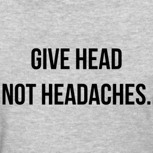 Give head, not headaches. Women's T-Shirts - Women's T-Shirt