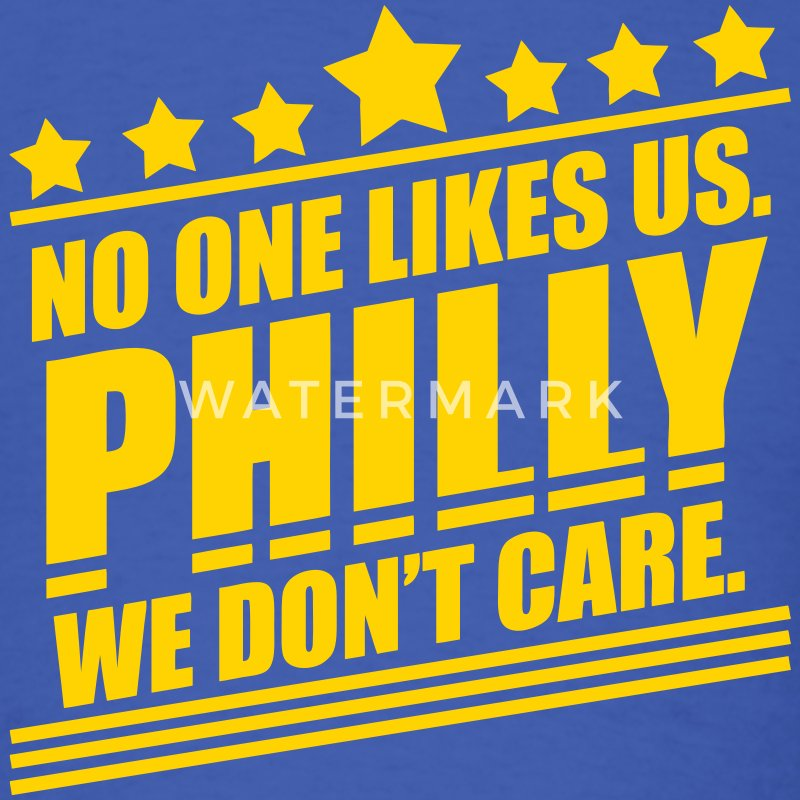 Philly No One Likes Us We Don't Care T-Shirts - Men's T-Shirt