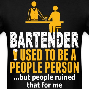 Bartender Used To Be A People Person But People - Men's T-Shirt