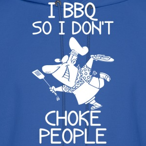 I BBQ So I Do Not Choke People Barbecue - Men's Hoodie