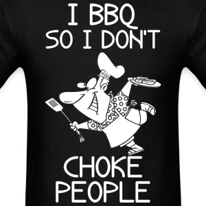 I BBQ So I Do Not Choke People Barbecue - Men's T-Shirt