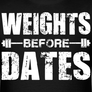Weights Before Dates T-Shirts - Men's T-Shirt