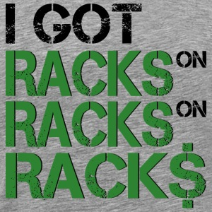 Racks on Racks on Racks T-Shirts - Men's Premium T-Shirt