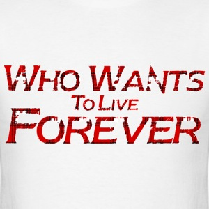 who wants to live forever T-Shirts - Men's T-Shirt